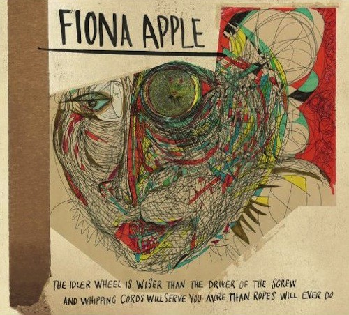 Fiona Apple's - Idler Wheel Is Wiser Than the Driver of the Screw and Whipping Cords